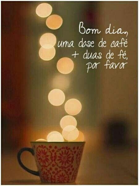 Uma Dose De Café E Mais Duas De Fé Por Favor Bom Diaboa Noite