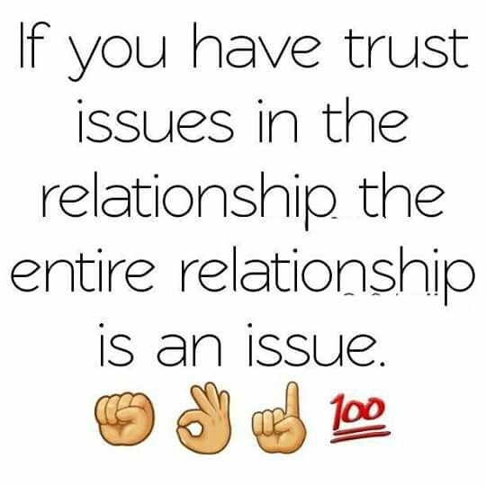 If You Have Trust Issues In The Relationship The Entire Relationship Is An Issue Relationship Trust Issues Trust Issues Trust Issues Quotes