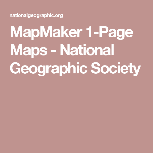 MapMaker 1-Page Maps - National Geographic Society | Montessori ...