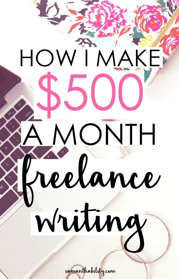 How I Make $500+ A Month Freelance Writing | Write online, College ...