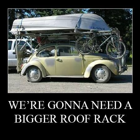 We Re Gonna Need A Bigger Roof Rack Humour Volkswagen Volkswagen Bug Vw Beetles