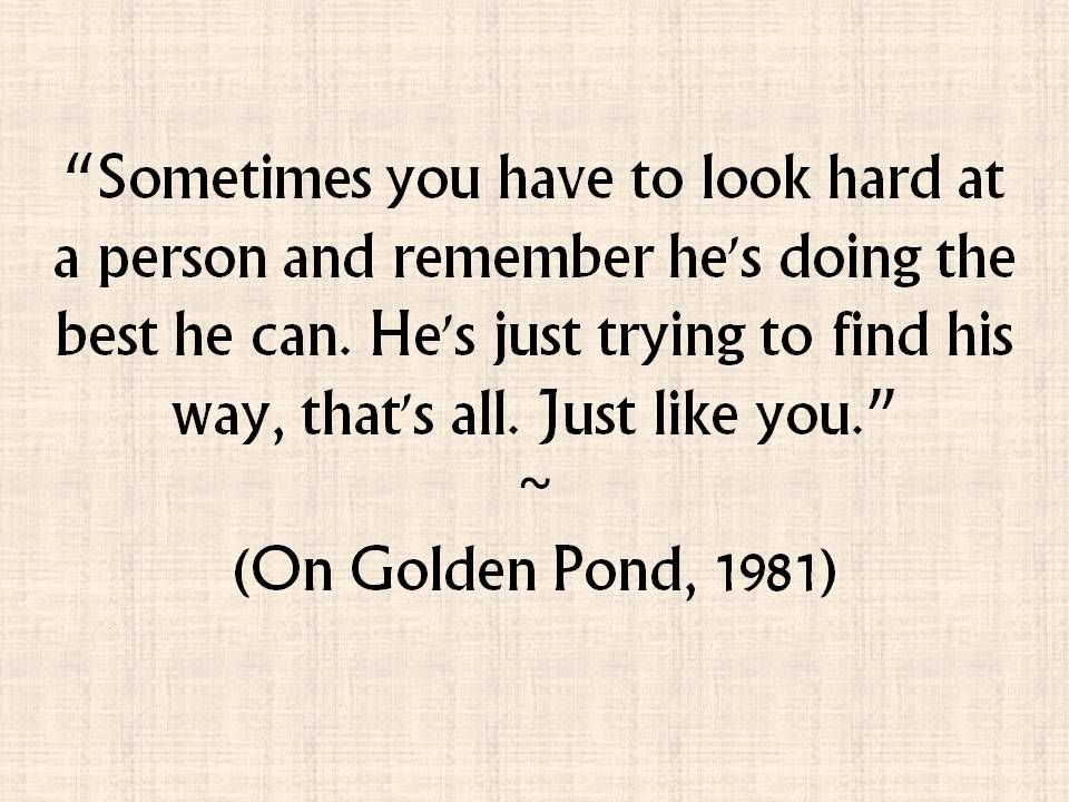 Sometimes You Have To Look Hard At A Person And Remember He's Doing Gorgeous On Golden Pond Quotes