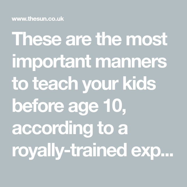 The 20 crucial manners to teach your kids under 10, says