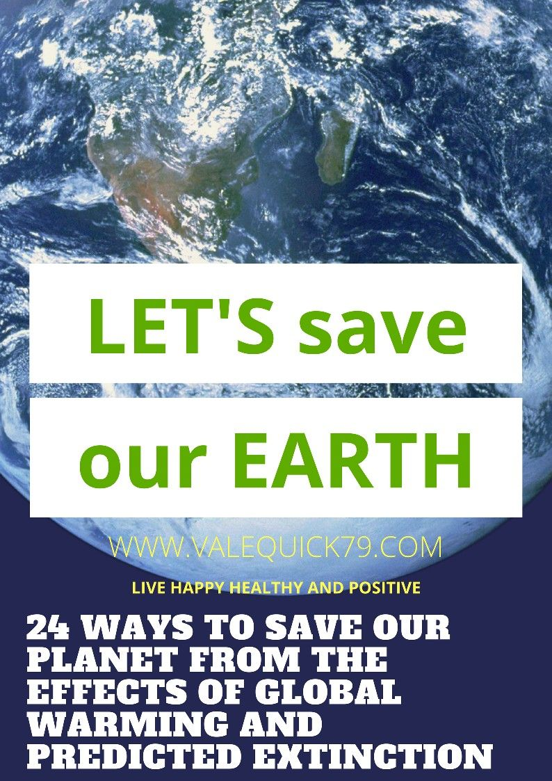 b797e01ab LET S SAVE OUR PLANET EARTH FROM GLOBAL WARMING AND OUR HUMAN RACE FROM  PREDICTED EXTINCTION