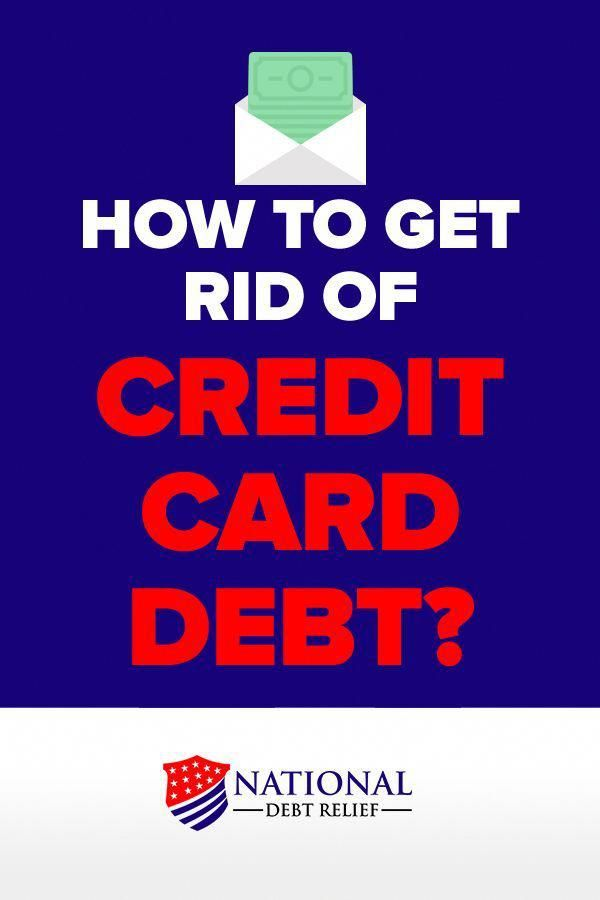 How To Get Rid Of Credit Card Debt You Have Several Options For
