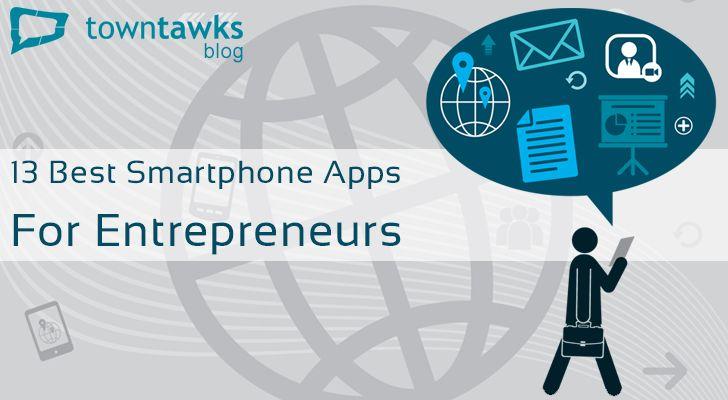 13 Best Smartphone Apps for Entrepreneurs #infographic #entrepreneurs #entrepreneurship #smartphone #apps #startups