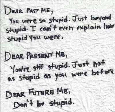 Please, please don't be stupid, future me. Please.
