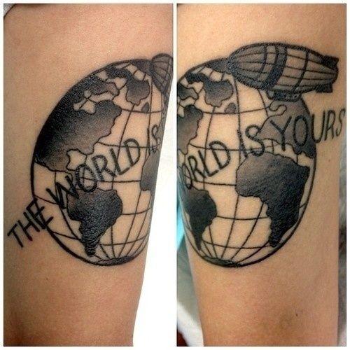 The World Is Yours Tattsss Tattoos Wanderlust Tattoos Globe