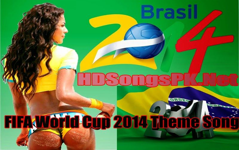 Fifa World Cup 2014 Theme Song Download Hd Songs Pk With Images Fifa World Cup World Cup 2014 Brazil World Cup