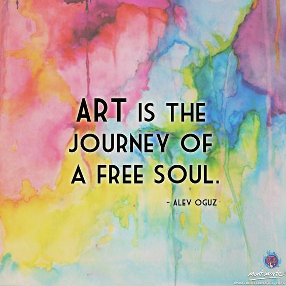 Art Is The Journey Of A Free Soul Alev Oguz Artist Quotes