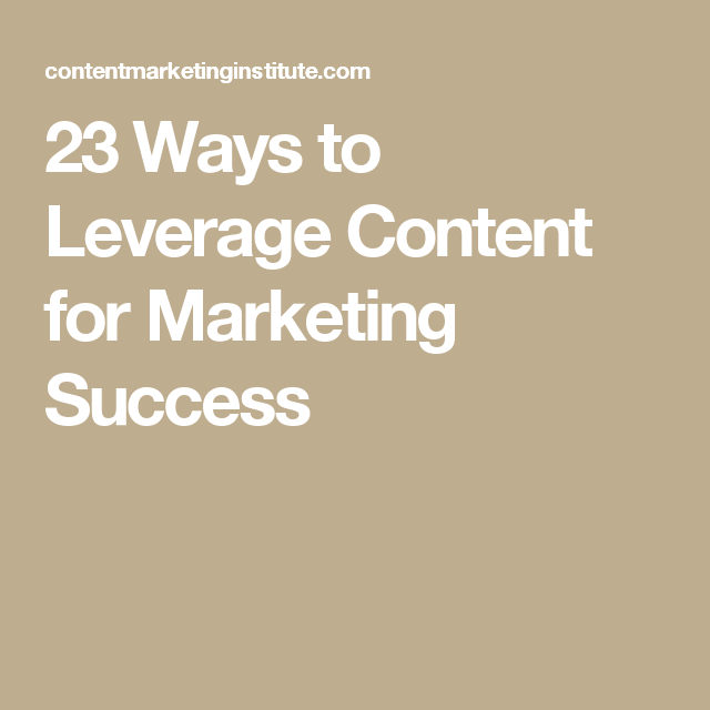 23 Ways to Leverage Content for Marketing Success