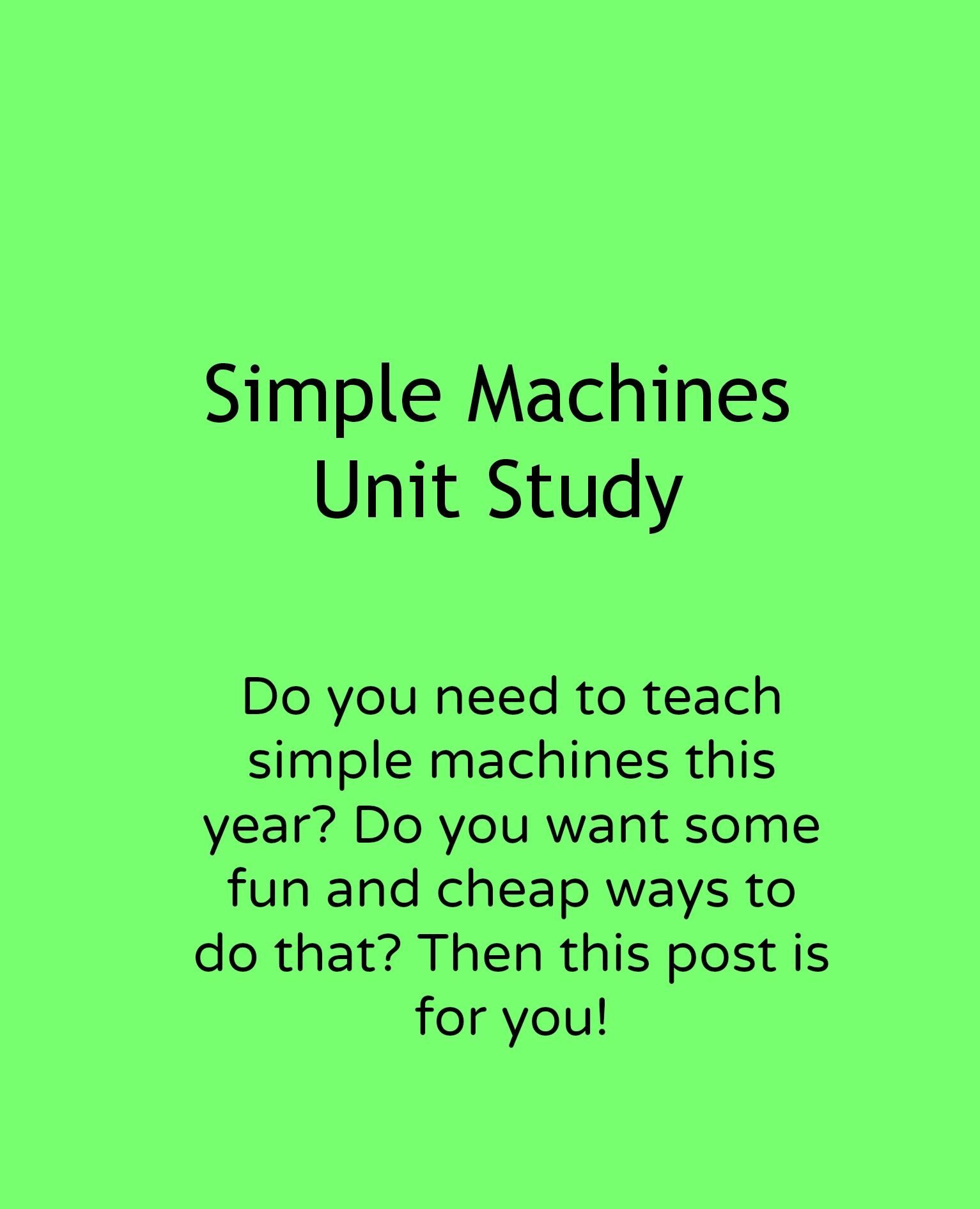 Simple Machines Unit Study With Some Cheap And Fun Ideas For Making The Topic Stick Adventures