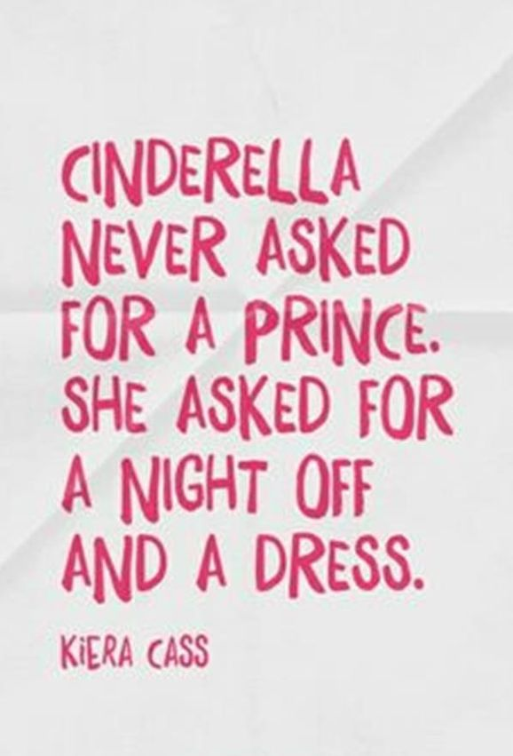Cinderella Really Didn T Ask For A Prince And I Suppose It S Fair As She Works So Hard Words Quotes To Live By Inspirational Quotes