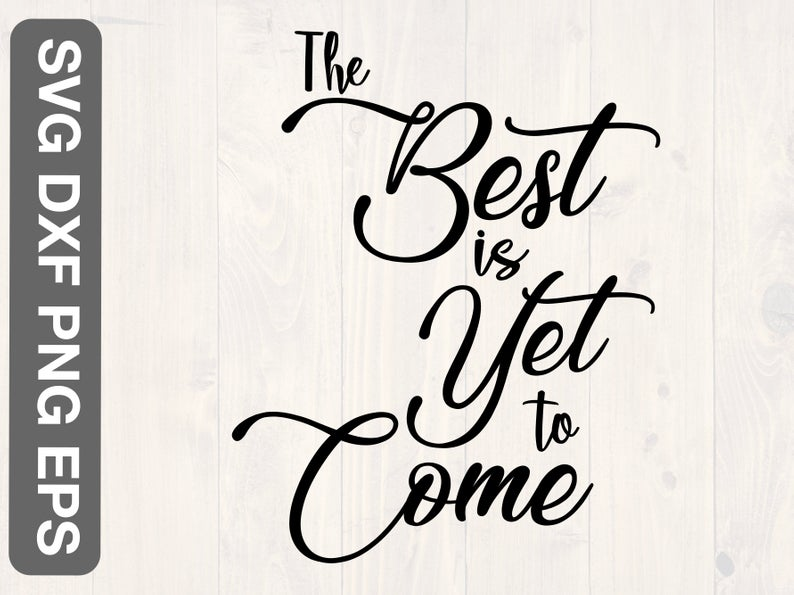 The Best Is Yet To Come Svg Png Eps And Dxf Printable Wall Etsy The Best Is Yet To Come Printable Wall Art Yet To Come