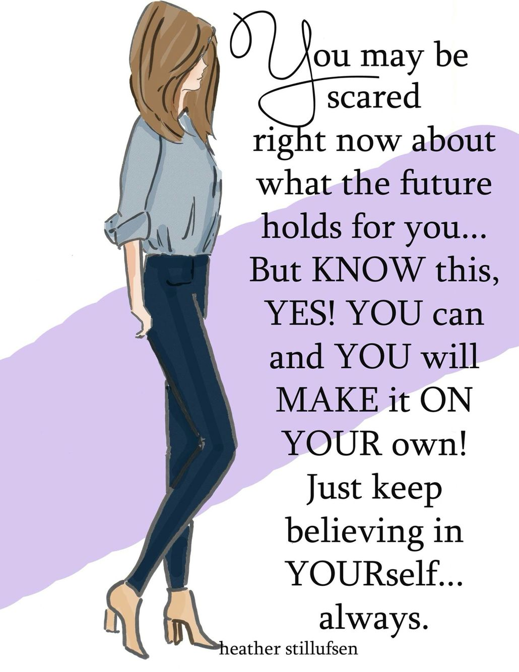 You may be scared about making it on YOUR own, but know this.....YES YOU CAN and YES YOU will!!! - xx