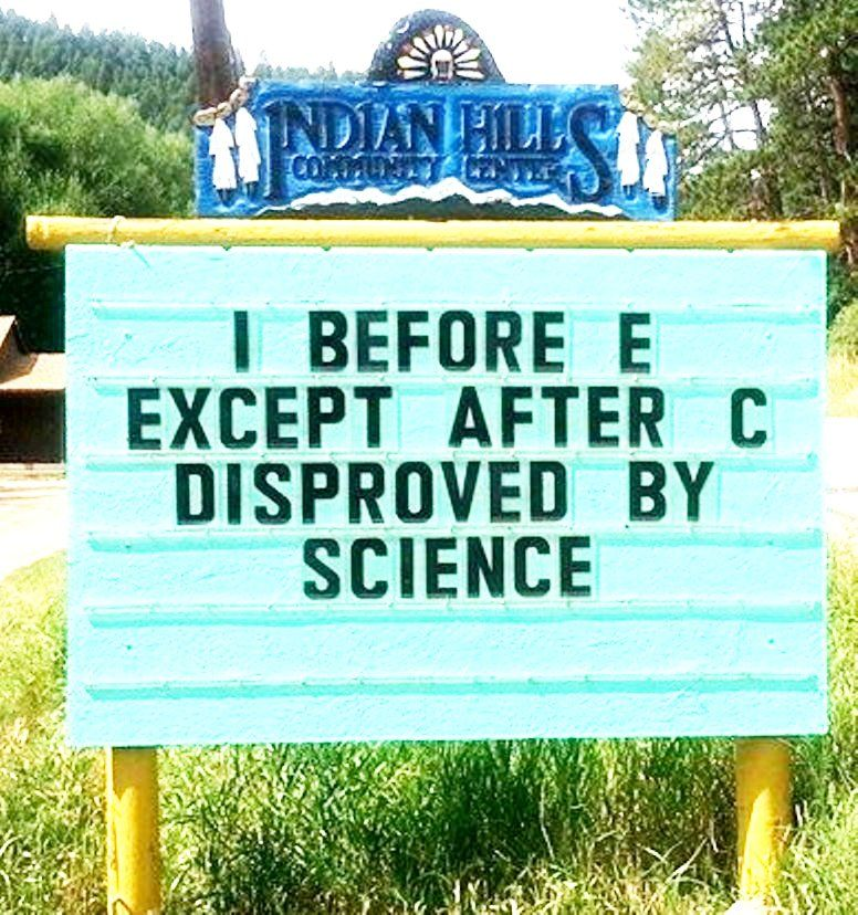 I Before E Except After C Disproved By Science Science Humor Lol