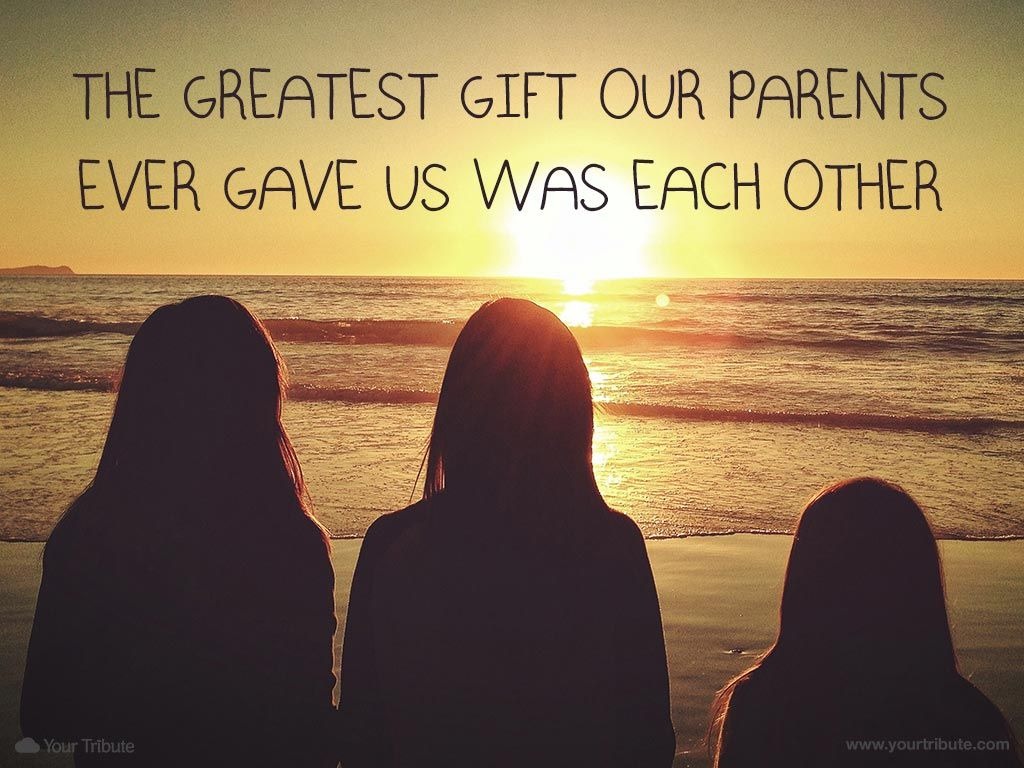 quote | the greatest gift our parents ever gave us was each other