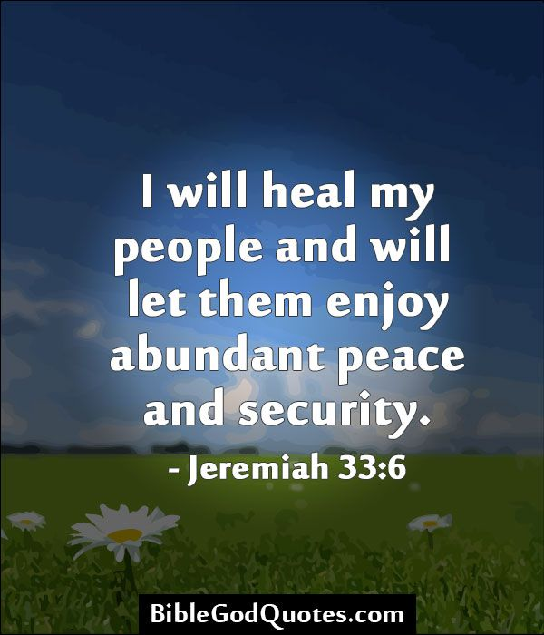 I Will Heal My People And Will Let Them Enjoy Abundant Peace And Security Jeremiah 33 6 Bible Quotes Prayer Healing Scriptures Quotes About God