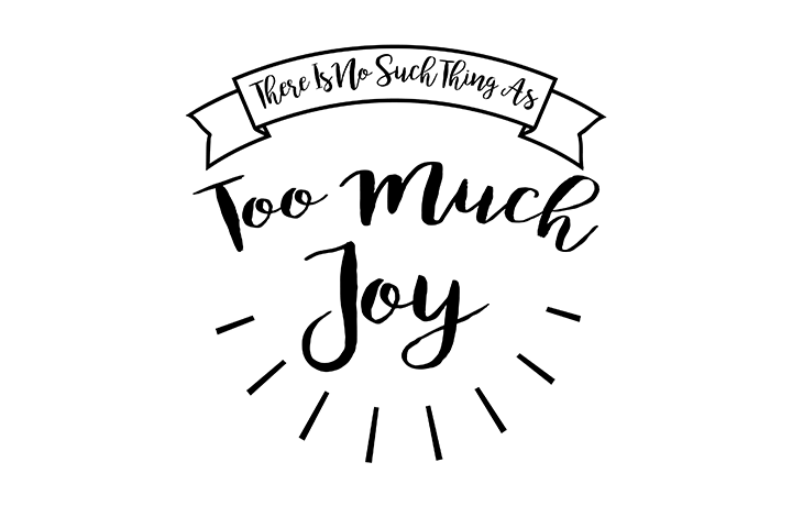 Download There Is No Such Thing As Too Much Joy Free SVG File | Svg ...