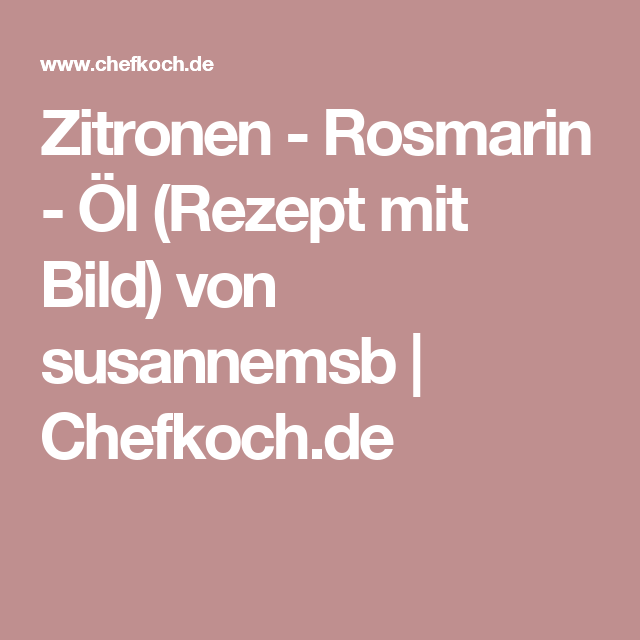 Zitronen - Rosmarin - Öl (Rezept mit Bild) von susannemsb | Chefkoch.de