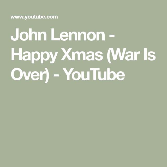 John Lennon Happy Xmas War Is Over Youtube Happy Xmas John Lennon Lennon