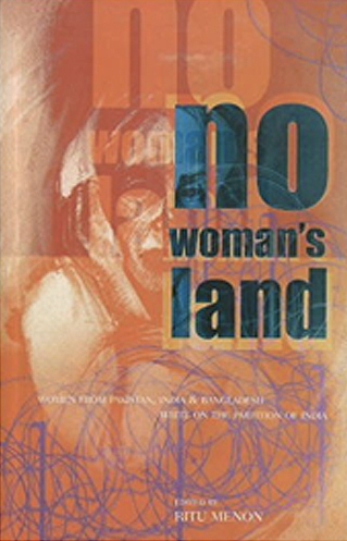 No Woman S Land Women From Pakistan India And Bangladesh Write On The Partition Of India Political Geography Gender Studies Asian History