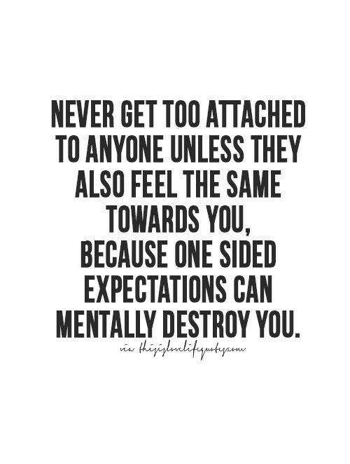 be careful when you get attached to someone ~