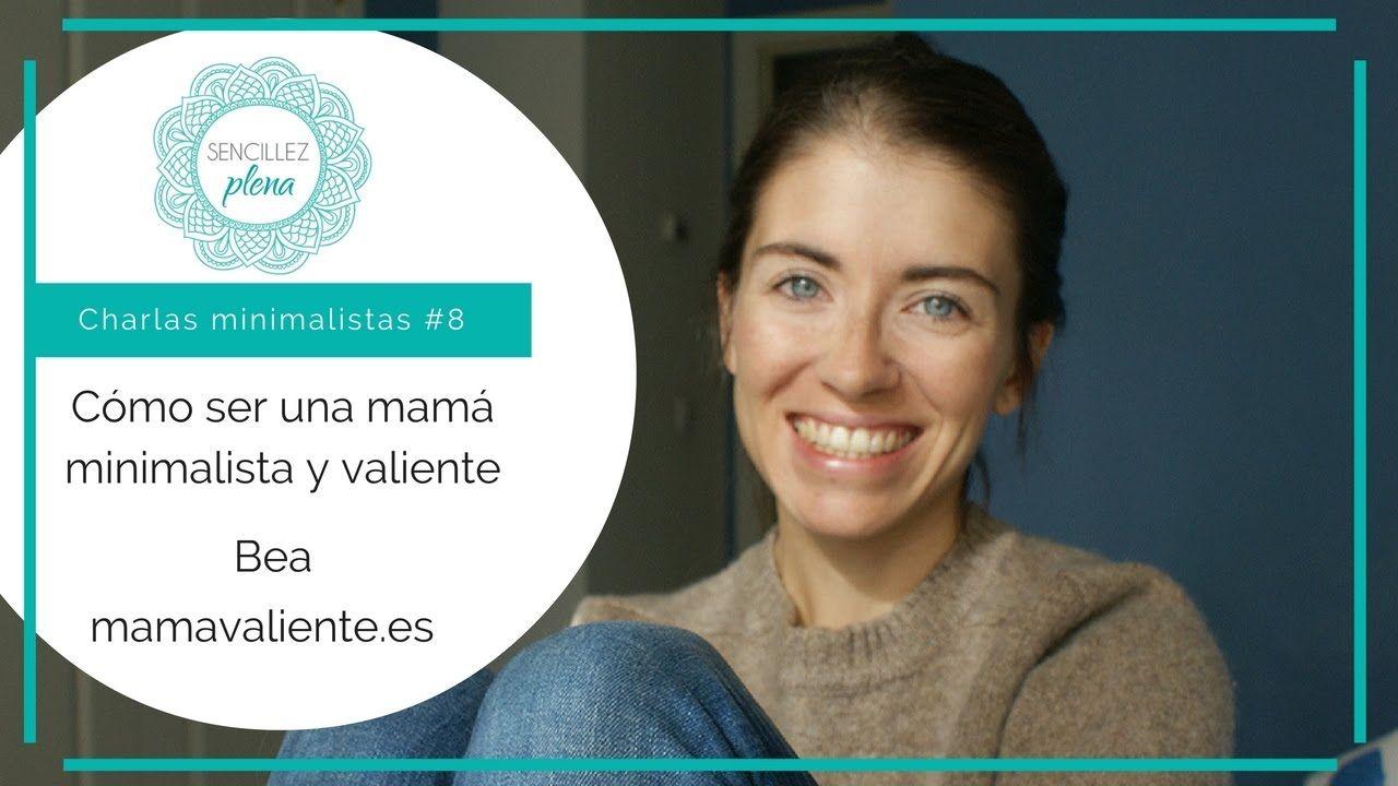 ¿Cómo ser una mama minimalista y valiente? con Bea de Mamá Valiente - YouTube