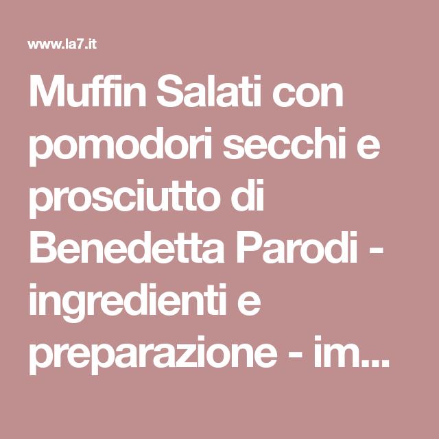 Muffin Salati Con Pomodori Secchi E Prosciutto Di Benedetta Parodi