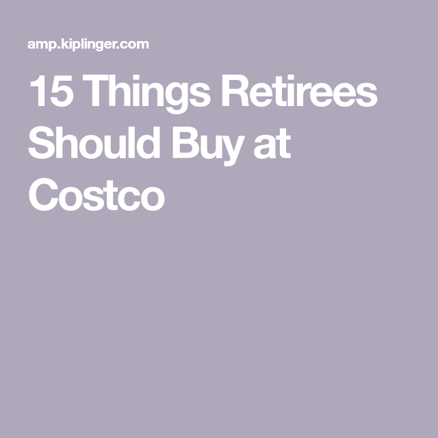 3e7e9b5f4 15 Things Retirees Should Buy at Costco | Retirement ideas! Finally ...