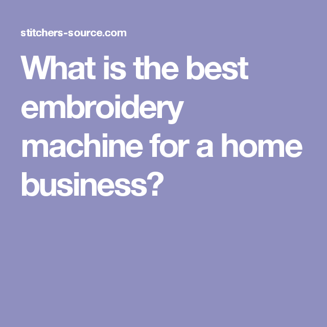What Is The Best Embroidery Machine For A Home Business