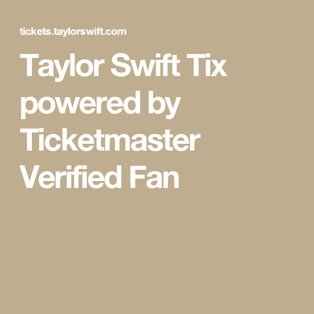 Taylor Swift Tix Powered By Ticketmaster Verified Fan Swift Facts Taylor Swift Ticketmaster