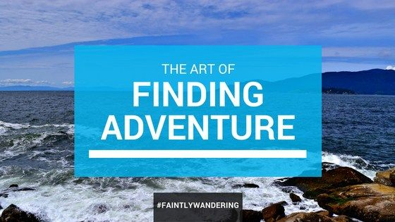 How to find adventure in every day life and feel more fulfilled
