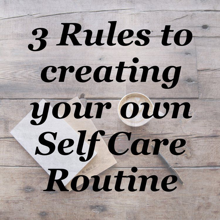 3 guidelines for creating your own self care routine