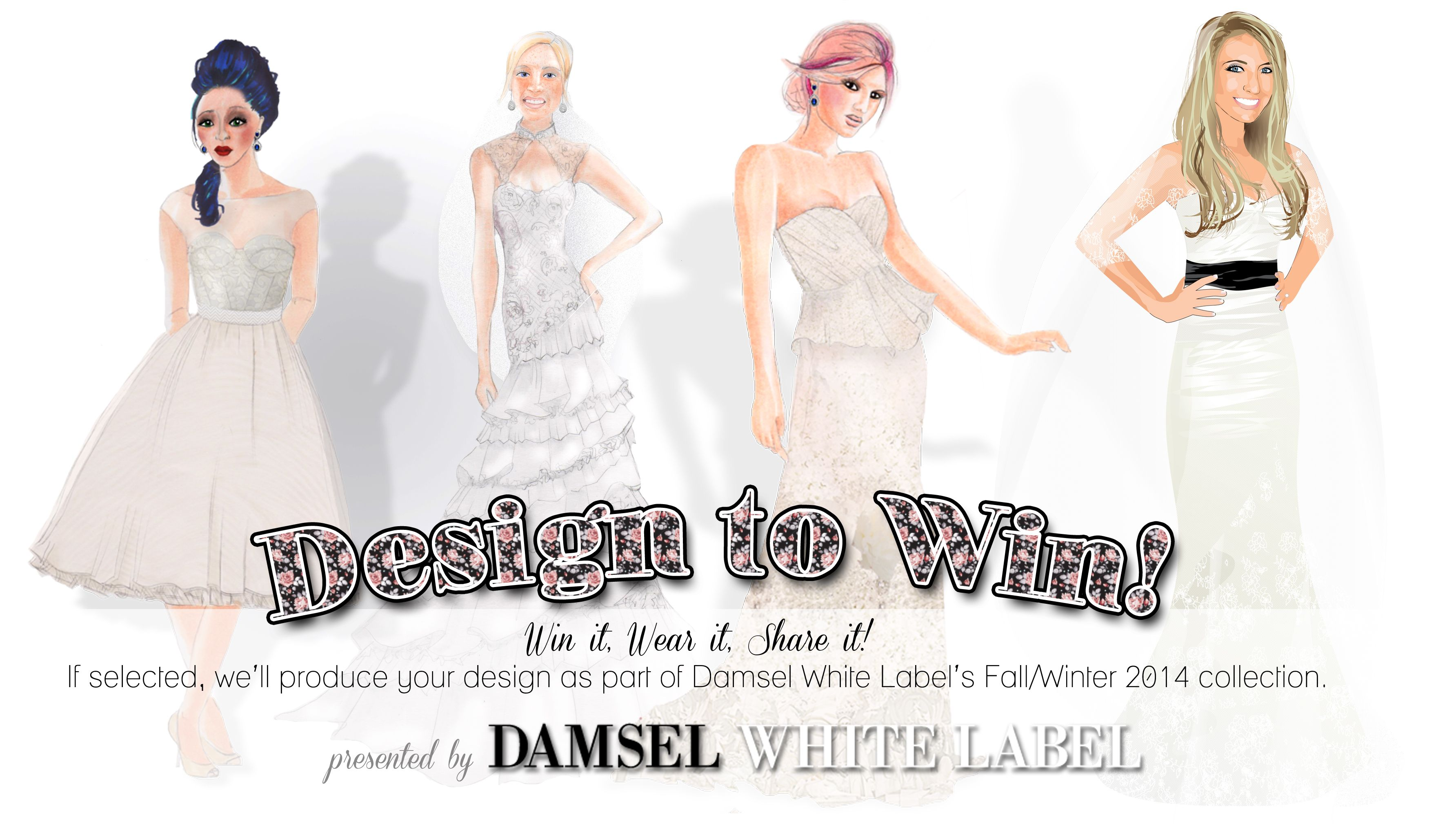 Design to win!  Submit wedding gown, bridesmaid, and/or accessory design and the winner gets it made for them PLUS added to the collection!  Sponsored by Elegant and Edgy Bridal, Rewearable Cocktail/Bridesmaids by www.DamselWhiteLabel.com