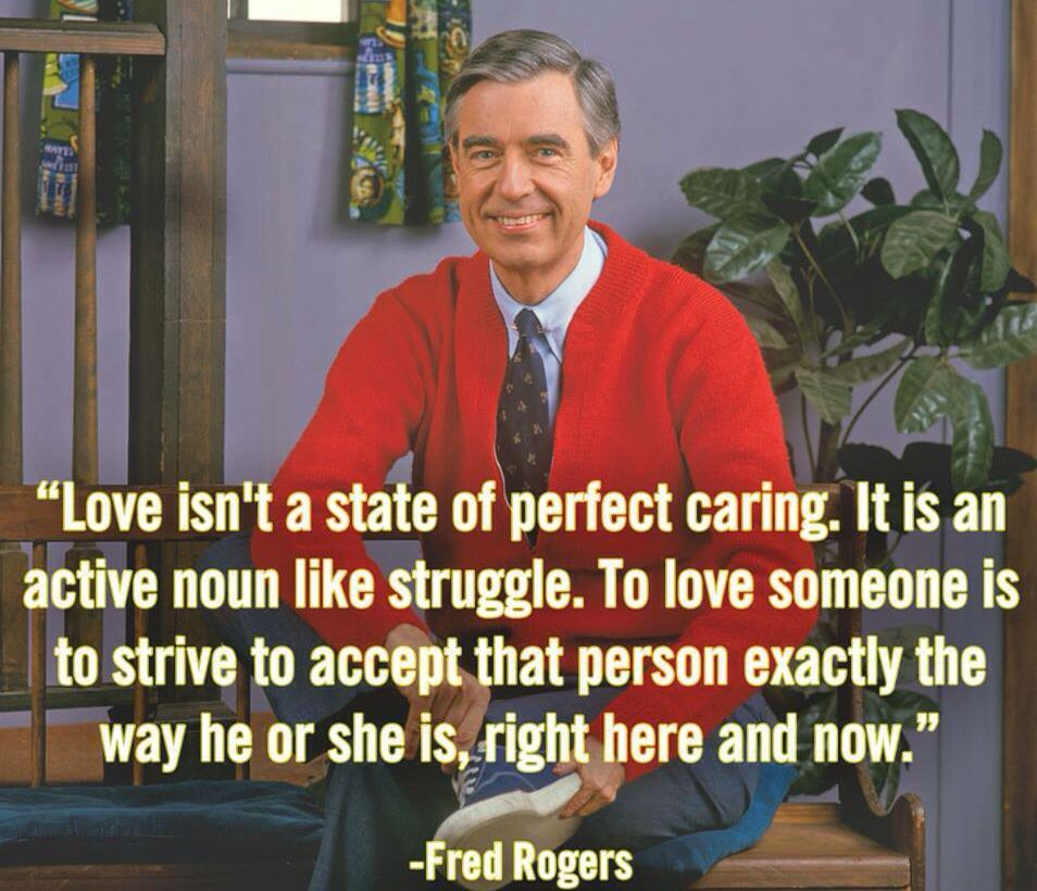 Love Isn T A State Of Perfect Caring It Is An Active Noun Mr Rogers Mr Rogers Quote Inspirational Quotes Words