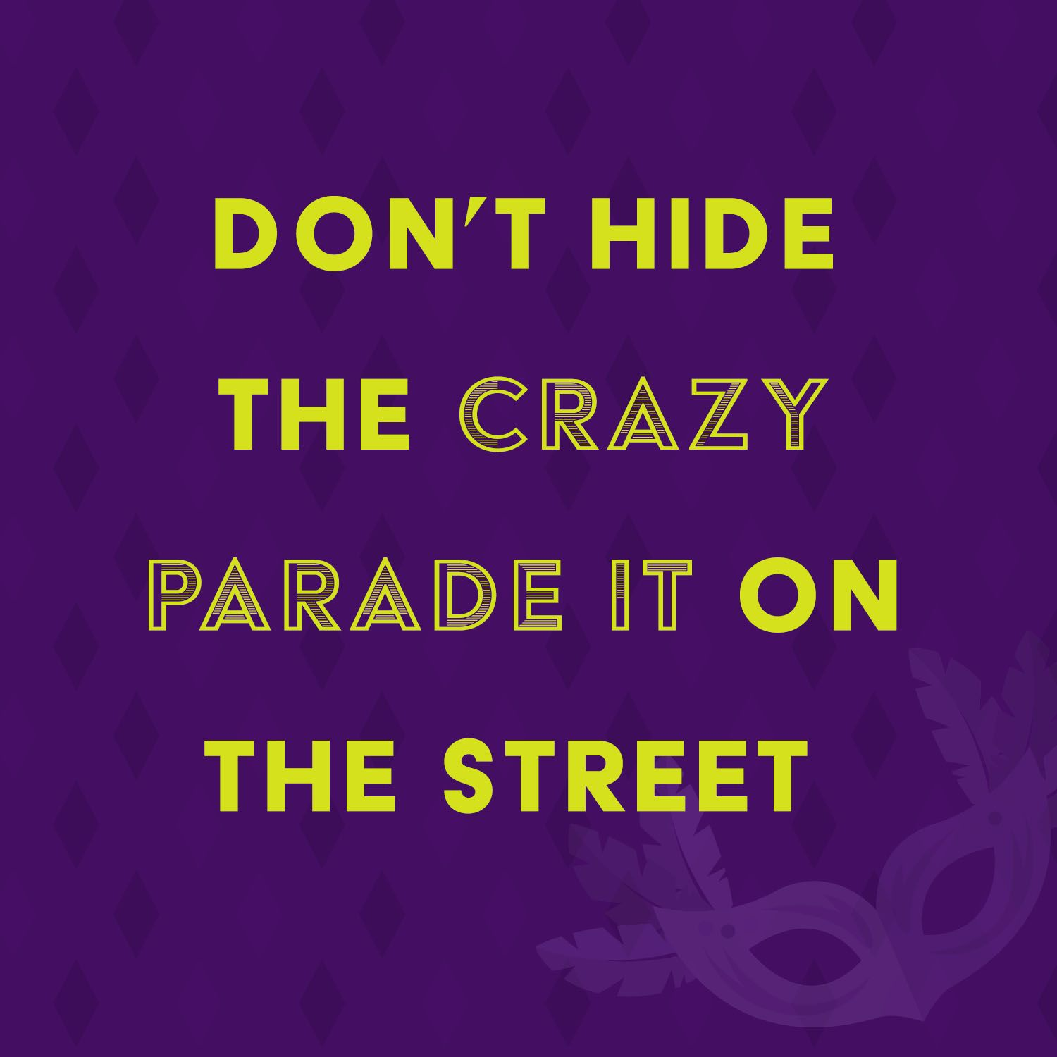 Funny Motivational Quotes Funny Motivational Quotedon't Hide The Crazy Parade It On The