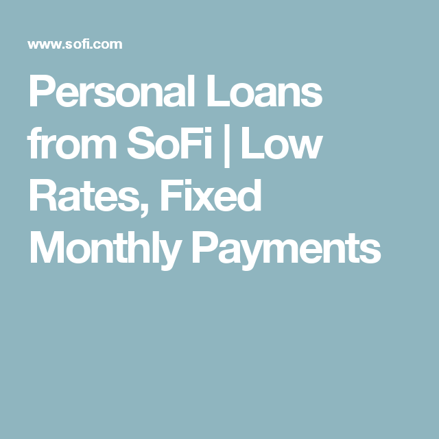 Personal Loans From Sofi Low Rates Fixed Monthly Payments Personal Loans Loan Paying Off Credit Cards