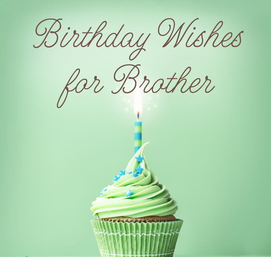 Top 25 Happy Birthday Wishes For Brother With 140 Characters In