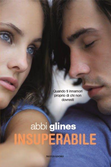 Insuperabile, il nuovo romanzo della serie new adult di Abbi Glines, dal 9 Giugno in libreria ~ Leggere Fantastico