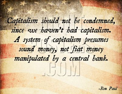 Ron Paul quote: Capitalism should not be condemned, since we haven't Fiat Money Quotes on bugatti quotes, morgan quotes, rolls royce quotes, excalibur quotes, mercedes quotes, como quotes, drop quotes, maserati quotes, evidence quotes, chrysler quotes, corvette quotes, man quotes, audi quotes, subaru quotes, ford quotes, peterbilt quotes, harley-davidson quotes, nissan quotes, vw quotes,