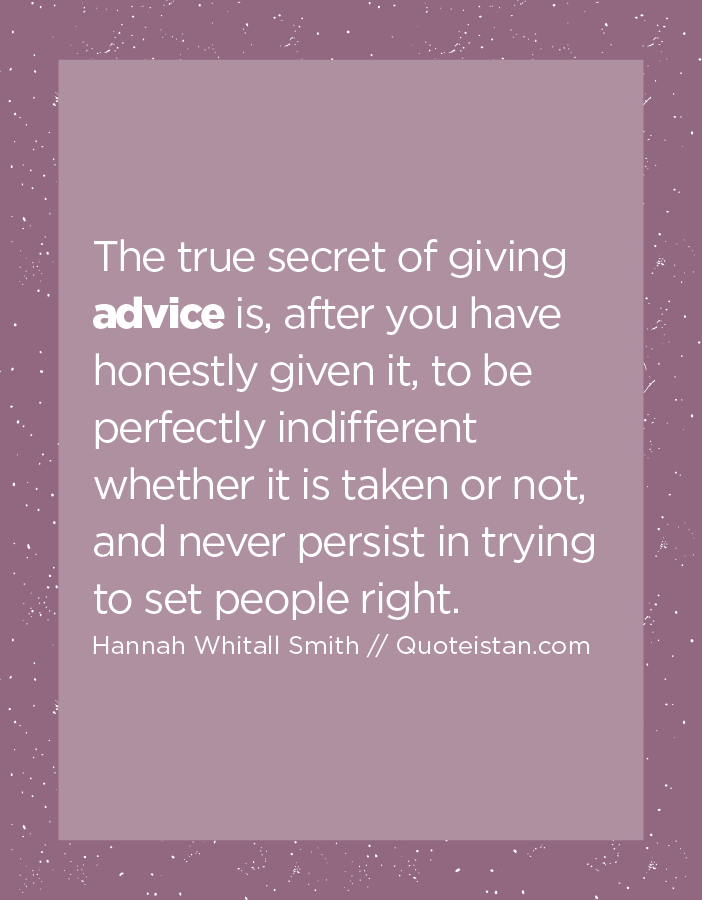 Delightful The True Secret Of Giving #advice Is After You Have Honestly Given It To Be