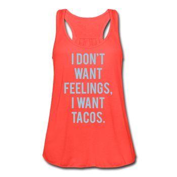 POWDER BLUE PRINT! I Don't Want Feelings I Want Tacos, Women's Flowy Tank Top by Bella
