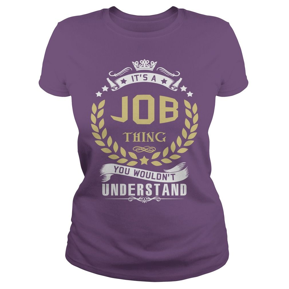 JOB T shirt  #gift #ideas #Popular #Everything #Videos #Shop #Animals #pets #Architecture #Art #Cars #motorcycles #Celebrities #DIY #crafts #Design #Education #Entertainment #Food #drink #Gardening #Geek #Hair #beauty #Health #fitness #History #Holidays #events #Home decor #Humor #Illustrations #posters #Kids #parenting #Men #Outdoors #Photography #Products #Quotes #Science #nature #Sports #Tattoos #Technology #Travel #Weddings #Women