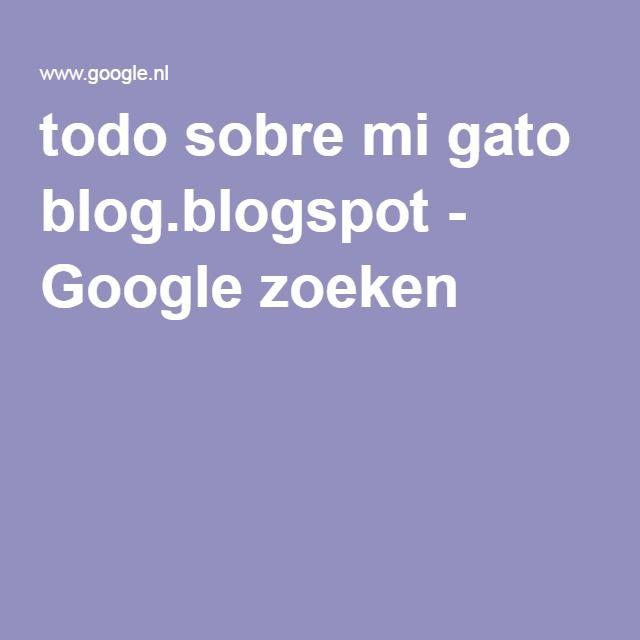 todo sobre mi gato blog.blogspot - Google zoeken