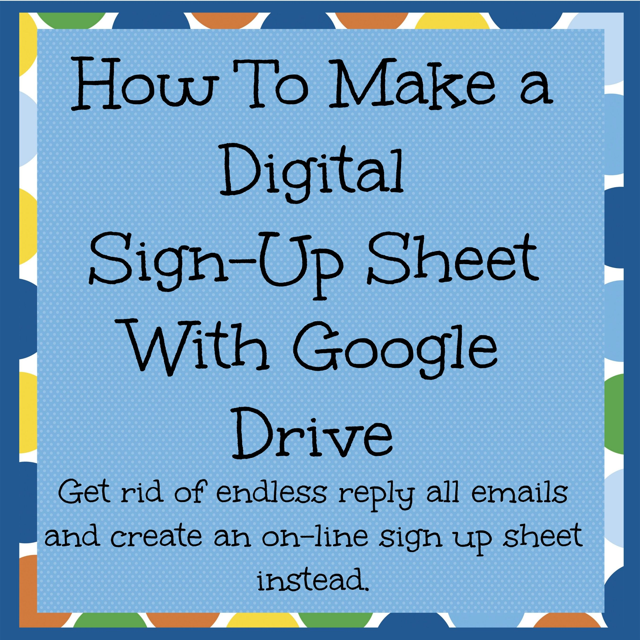 How To Create A Digital Sign Up Sheet With Google Drive Online Sign Up Sheet Sign Up Sheets Digital Signs