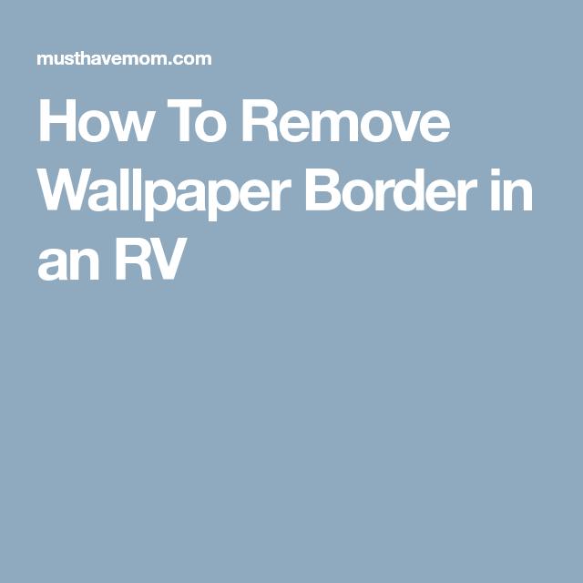 How To Remove Wallpaper Border in an RV Remove wallpaper
