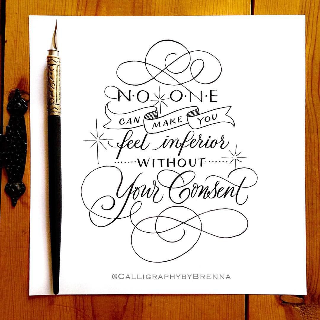 No One Can Make You Feel Inferior Without Your Consent Eleanor Roosevelt Make It Yourself Hand Lettering Make You Feel