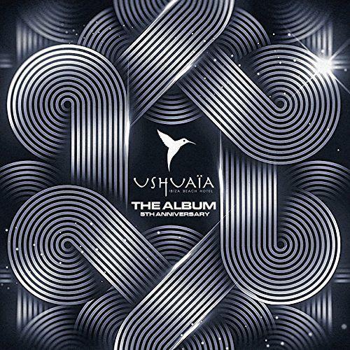 Ushuaia Ibiza The Album - 5TH Anniversary - Ushuaia Ibiza The Album - 5TH Anniversary