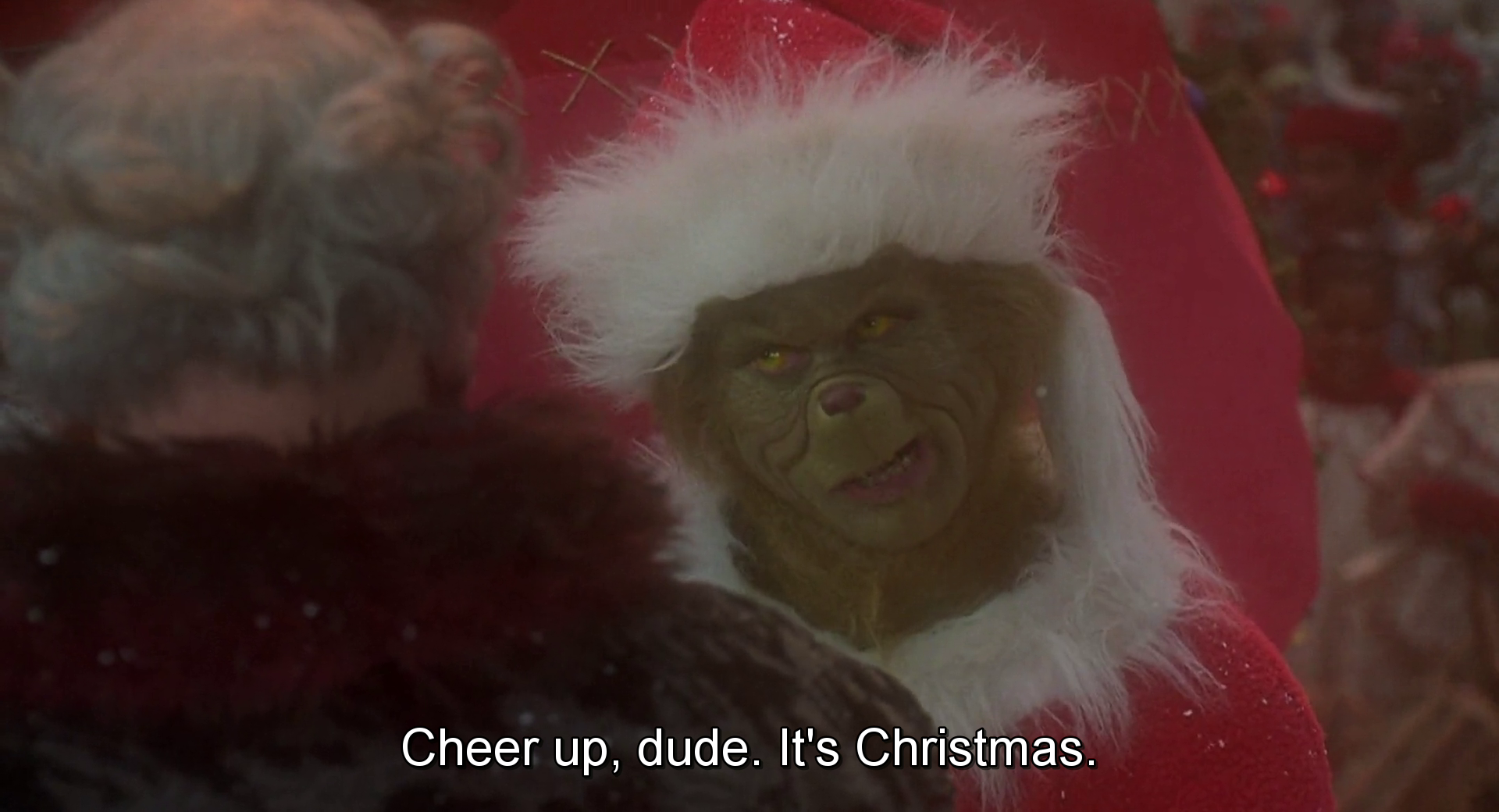 The Grinch. Cheer up dude, it's christmas. Grinch memes
